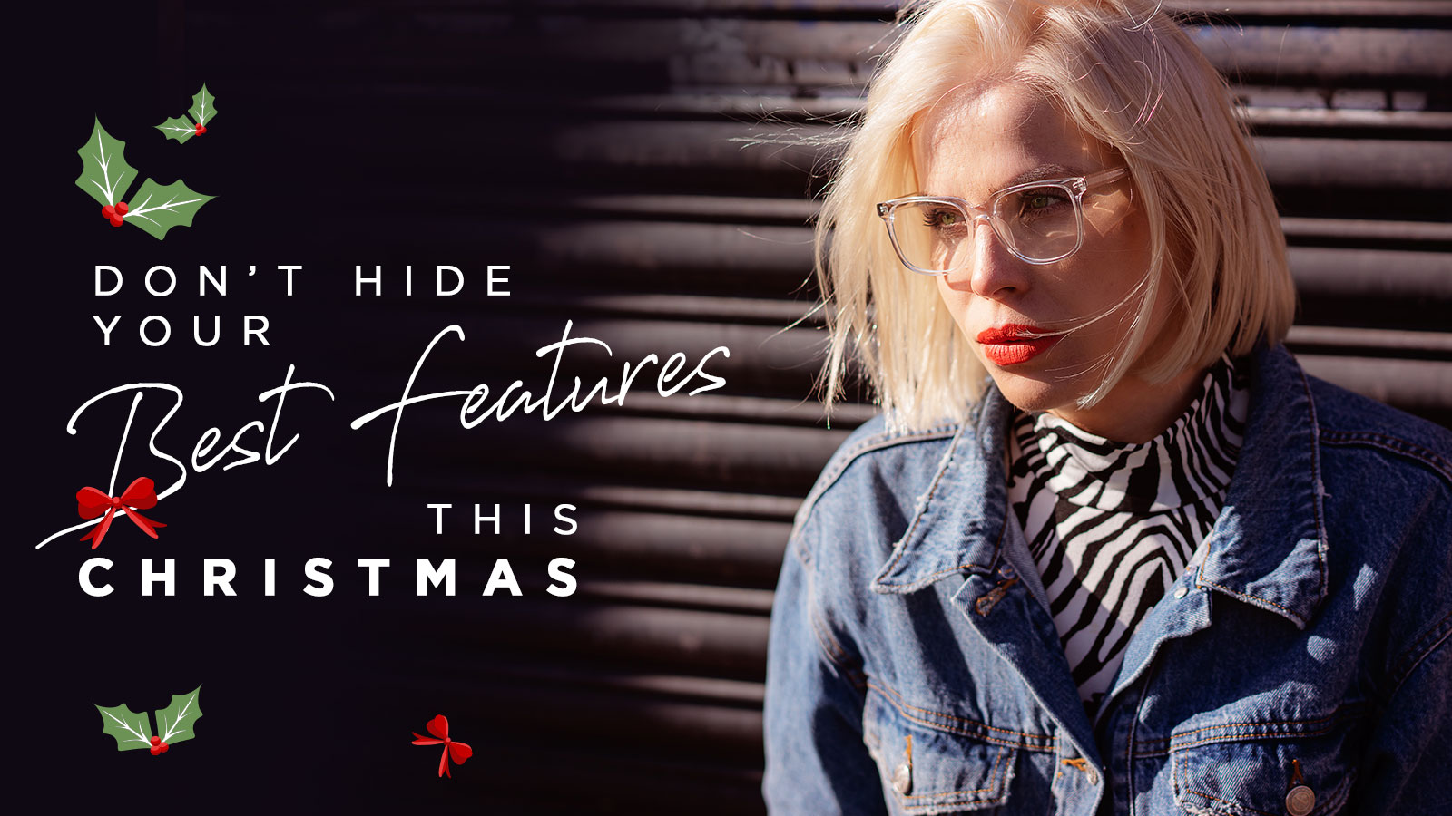 Don't Hide Your Best Features This Christmas