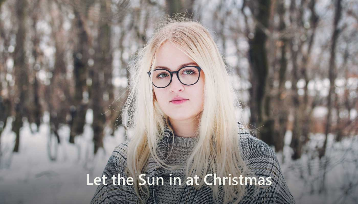 Let the Sun in at Christmas
